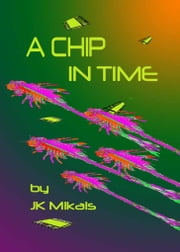 A Chip in Time ebook by JK Mikals