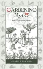 Gardening Myths and Misconceptions ebook by Charles Dowding