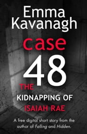 Case 48: The Kidnapping of Isaiah Rae (A Short Story) ebook by Emma Kavanagh