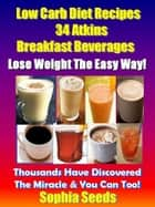 Low Carb Diet Recipes - 34 Atkins Breakfast Beverages - Atkin Low Carb Recipes ebook by