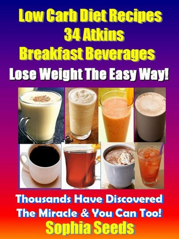 Low Carb Diet Recipes - 34 Atkins Breakfast Beverages - Atkin Low Carb Recipes ebook by Sophia Seeds