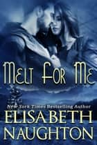 Melt For Me ebook by Elisabeth Naughton