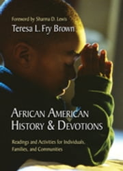 African American History & Devotions - Readings and Activities for Individuals, Families, and Communities ebook by Teresa L. Fry Brown, Sharma D. Lewis