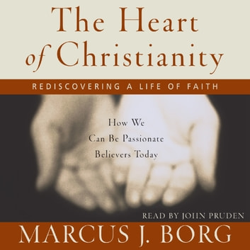 The Heart of Christianity - Rediscovering a Life of Faith audiobook by Marcus J. Borg