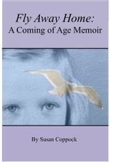 Fly Away Home - A Coming of Age Memoir ebook by Susan Coppock