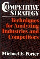 Competitive Strategy ebook by Michael E. Porter