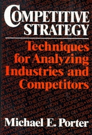 Competitive Strategy - Techniques for Analyzing Industries and Competitors ebook by Kobo.Web.Store.Products.Fields.ContributorFieldViewModel