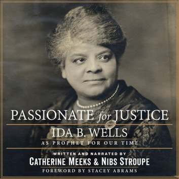 Passionate for Justice - Ida B. Wells as Prophet for Our Time audiobook by Catherine Meeks,Nibs Stroupe
