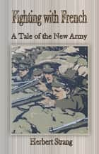 Fighting with French: A Tale of the New Army ebook by Herbert Strang