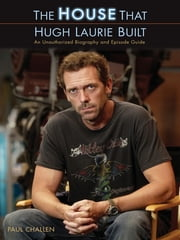 The House That Hugh Laurie Built ebook by Paul Challen