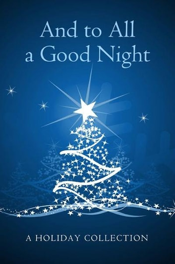 And To All A Good Night - A Holiday Story Collection eBook by Various Authors