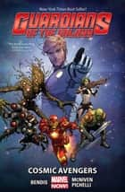 Guardians Of The Galaxy Vol. 1 - Cosmic Avengers ebook by Brian Michael Bendis, Various