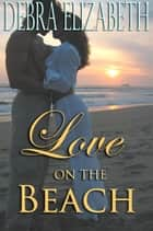 Love on the Beach (Contemporary Romance Novella) ebook by Debra Elizabeth