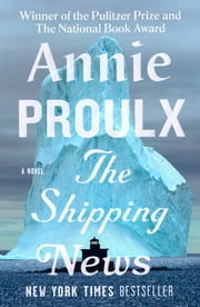The Shipping News - A Novel ebook by Annie Proulx