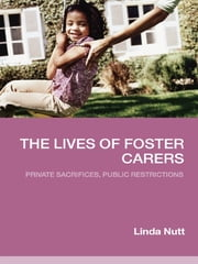 The Lives of Foster Carers - Private Sacrifices, Public Restrictions ebook by Linda Nutt