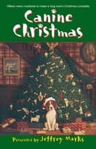 Canine Christmas - A Novel ebook by Jeffrey Marks, Deborah Adams, Melissa Cleary,...
