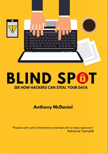 Blind Spot - See How Hackers Can Steal Your Data. ebook by Anthony McDaniel