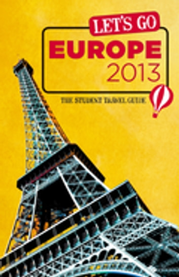 Let's Go Europe 2013 - The Student Travel Guide ebook by Harvard Student Agencies, Inc.