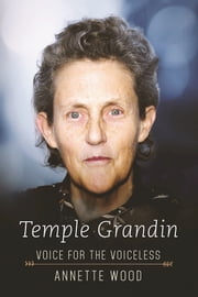 Temple Grandin - Voice for the Voiceless ebook by Annette Wood