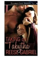 Taking on Tabytha (Tall, Dark and Dominant, Book Two) ebook by Reese Gabriel