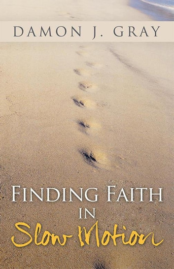 Finding Faith in Slow Motion ebook by Damon J. Gray