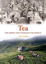 Tea - The Drink That Changed The World ebook by John Griffiths