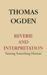 Reverie and Interpretation ebook by Thomas H. Ogden