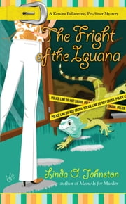 The Fright of the Iguana - A Kendra Ballantyne, Pet-Sitter Mystery ebook by Linda O. Johnston