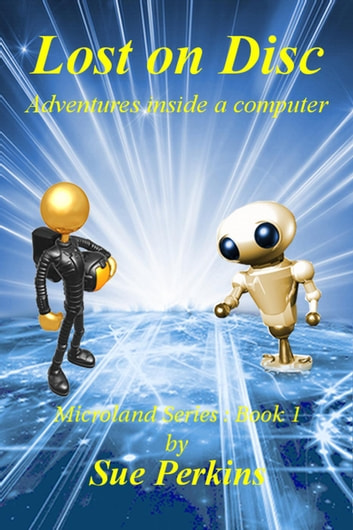 Lost on Disc: Adventures Inside A Computer - Microland Series ebook by Sue Perkins