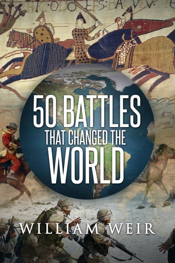 50 Battles That Changed the World ebook by William Weir