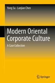 Modern Oriental Corporate Culture - A Case Collection ebook by Yong Su,Lanjian Chen