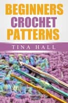 Beginners Crochet Patterns - Crocheting 101, #3 ebook by Tina Hall