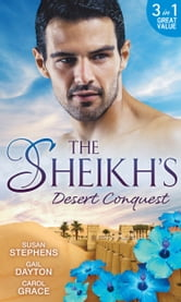 The Sheikh's Desert Conquest: Diamond in the Desert / Hide-And-Sheikh / Her Sheikh Boss (Mills & Boon M&B) ebook by Susan Stephens,Gail Dayton,Carol Grace