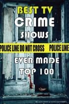 Best Tv Crime Shows Ever Made ebook by alex trostanetskiy