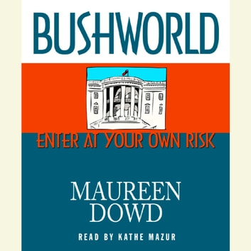 Bushworld audiobook by Maureen Dowd