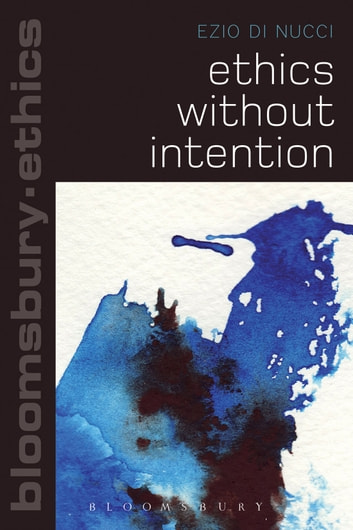 Ethics Without Intention ebook by Ezio Di Nucci