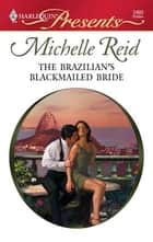 The Brazilian's Blackmailed Bride ebook by Michelle Reid