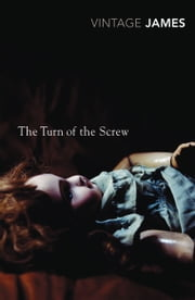 The Turn of the Screw and Other Stories - The Romance of Certain Old Clothes, The Friends of the Friends and The Jolly Corner ebook by Henry James