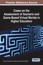 Cases on the Assessment of Scenario and Game-Based Virtual Worlds in Higher Education ebook by Shannon Kennedy-Clark,Kristina Everett,Penny Wheeler