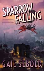 Sparrow Falling ebook by Gaie Sebold