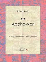 Addha-Nari - ou L'occultisme dans l'Inde antique ebook by Kobo.Web.Store.Products.Fields.ContributorFieldViewModel