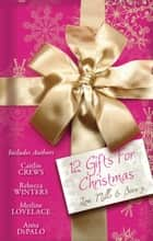 12 Gifts For Christmas - 12 Book Box Set ebook by Caitlin Crews, Rebecca Winters, Tawny Weber,...