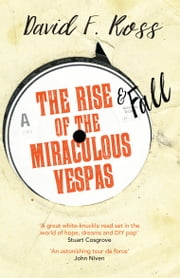 Rise and Fall of the Miraculous Vespas ebook by David F. Ross