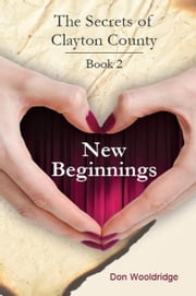 New Beginnings: The Secrets of Clayton County Vol. 2 ebook by Don Wooldridge