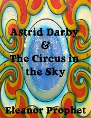 Astrid Darby and the Circus in the Sky ebook by Eleanor Prophet