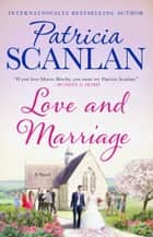 Love and Marriage - A Novel ebook by Patricia Scanlan