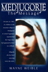 Medjugorje: The Message - The Message ebook by Wayne Weible