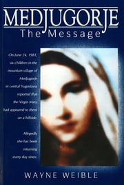 Medjugorje: The Message - The Message ebook by Wayne Weible,Svetozar Kraljevic OFM