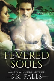 Fevered Souls Book 3 ebook by S.K. Falls