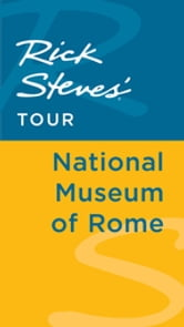 Rick Steves' Tour: National Museum of Rome ebook by Rick Steves,Gene Openshaw